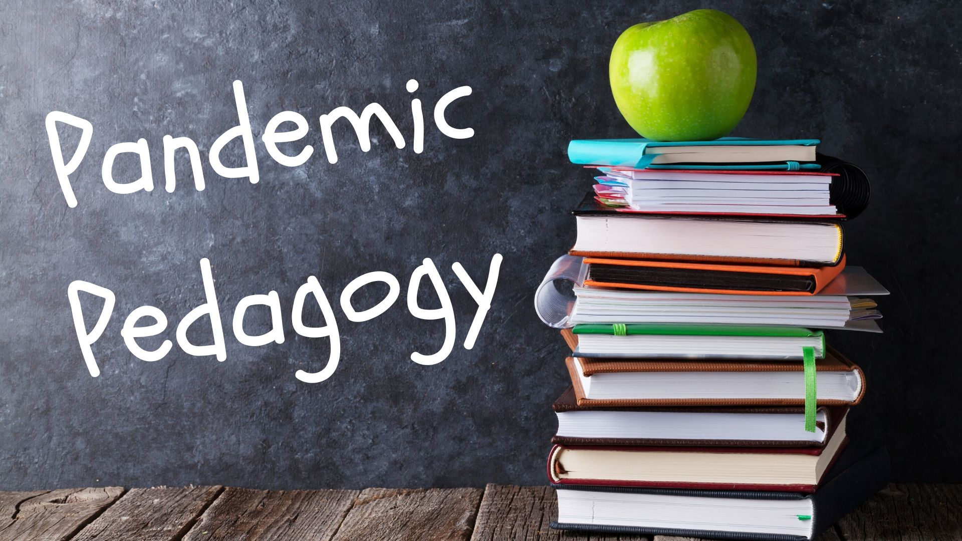 chalk board, books, apple, words: pandemic pedagogy